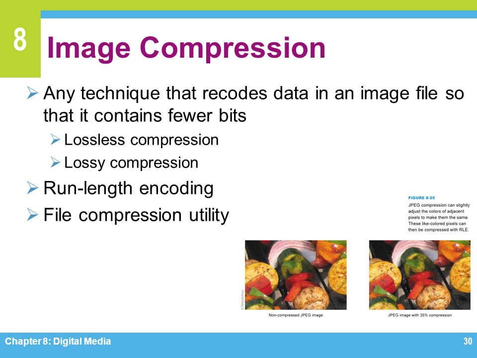 8 Image Compression  Any technique that recodes data in an image file so that it contains fewer bits  Lossless compression  Lossy compression  Run