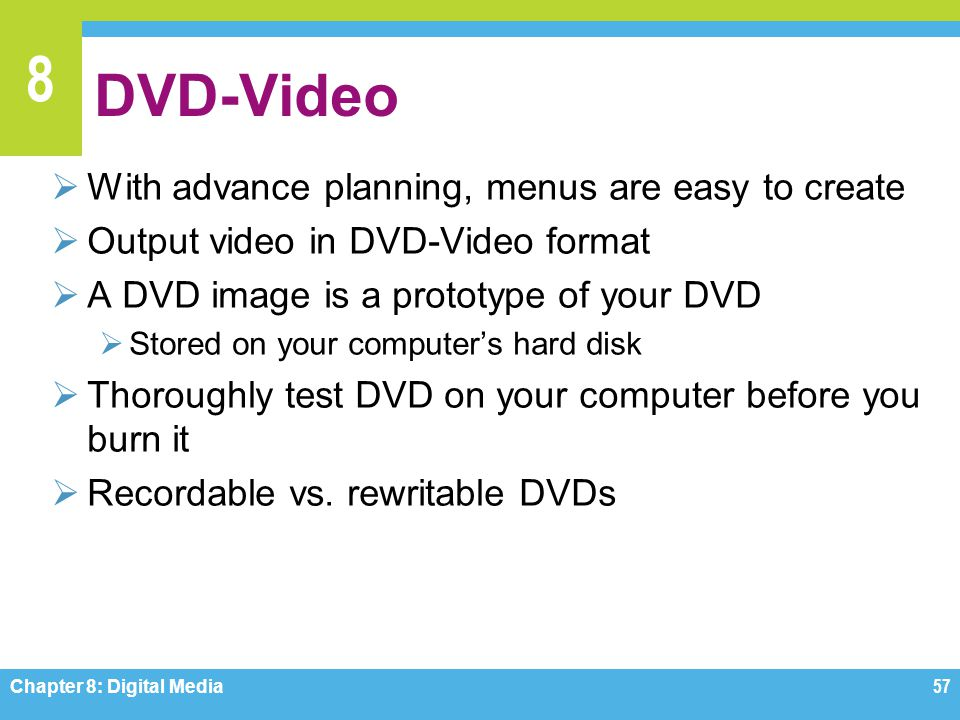 8 DVD-Video  With advance planning, menus are easy to create  Output video in DVD-Video format  A DVD image is a prototype of your DVD  Stored on