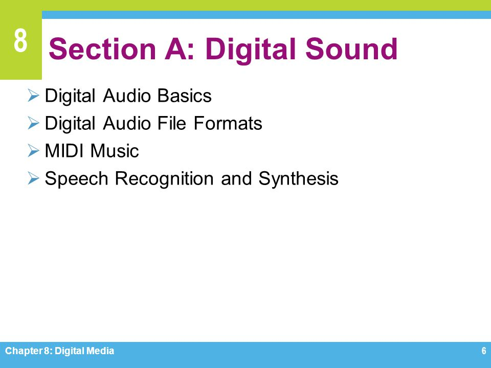 8 Section A: Digital Sound  Digital Audio Basics  Digital Audio File Formats  MIDI Music  Speech Recognition and Synthesis Chapter 8: Digital Medi