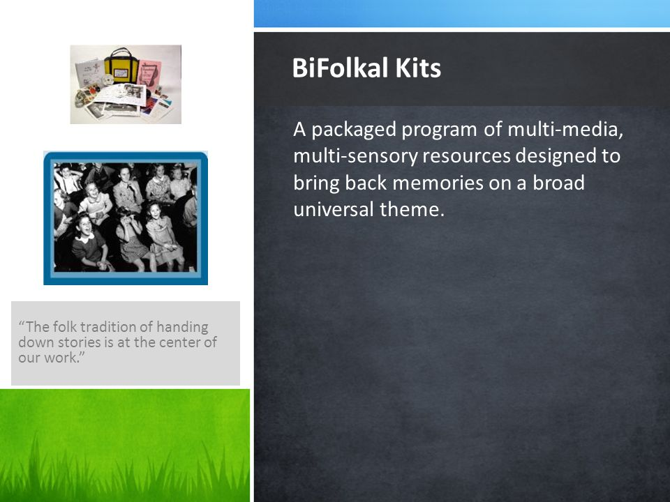 "A packaged program of multi-media, multi-sensory resources designed to bring back memories on a broad universal theme. BiFolkal Kits ""The folk traditi"