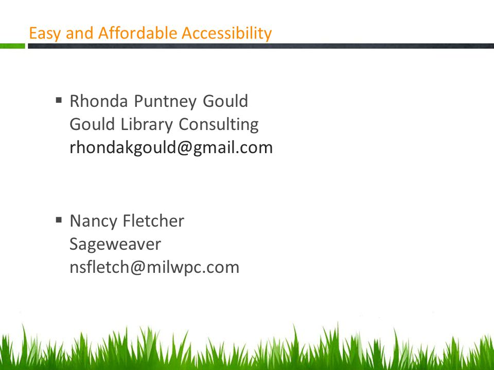 Library Services for Older Adults Easy and Affordable Accessibility  Rhonda Puntney Gould Gould Library Consulting rhondakgould@gmail.com  Nancy Fletcher Sageweaver nsfletch@milwpc.com
