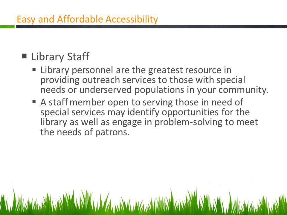 Library Services for Older Adults Easy and Affordable Accessibility  Library Staff  Library personnel are the greatest resource in providing outreac