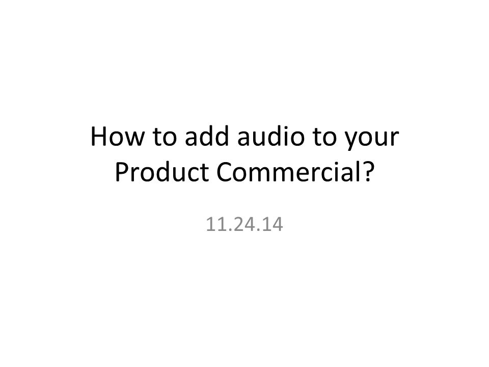 How to add audio to your Product Commercial