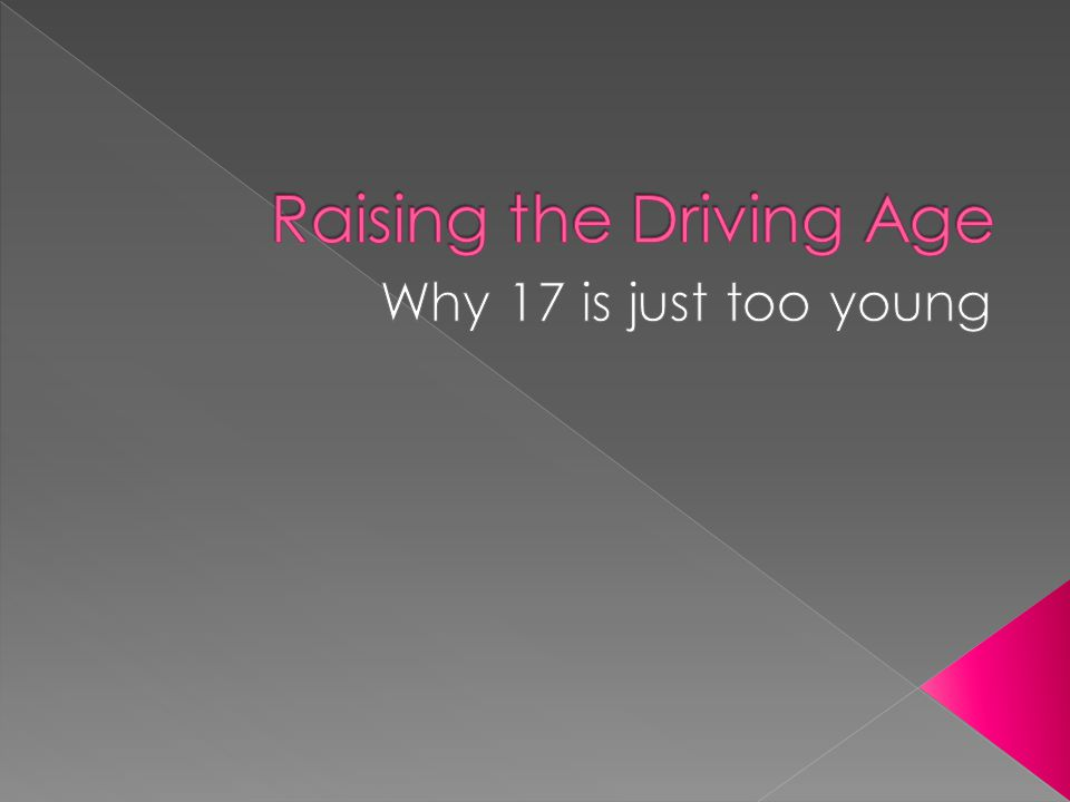  Being able to drive at 16 can really be helpful to parents especially with so many work.
