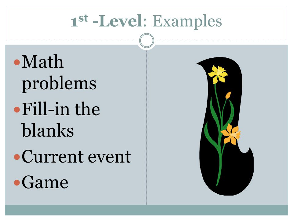 1 st -Level: Examples Math problems Fill-in the blanks Current event Game