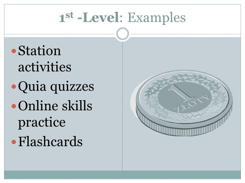 1 st -Level: Examples Station activities Quia quizzes Online skills practice Flashcards
