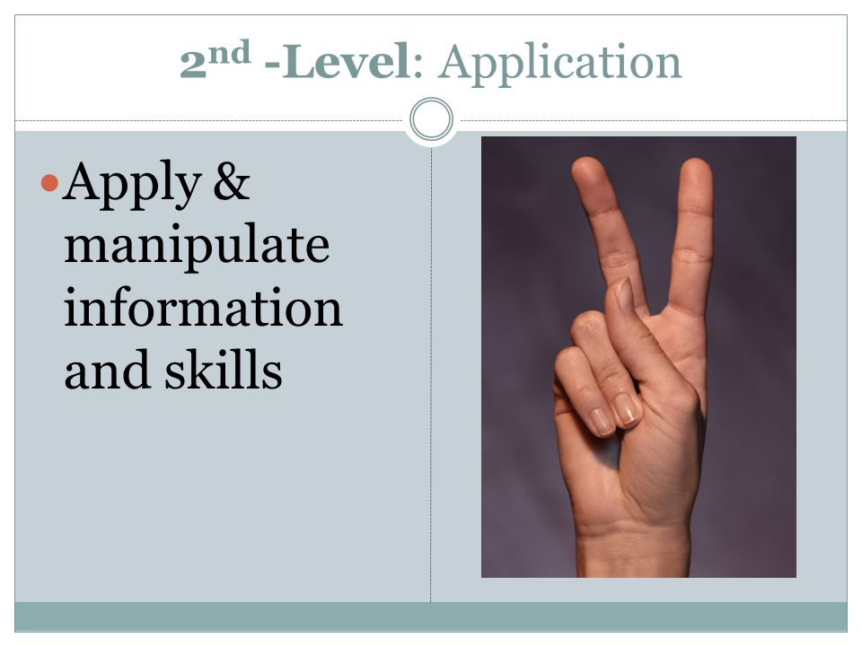 2 nd -Level: Application Apply & manipulate information and skills