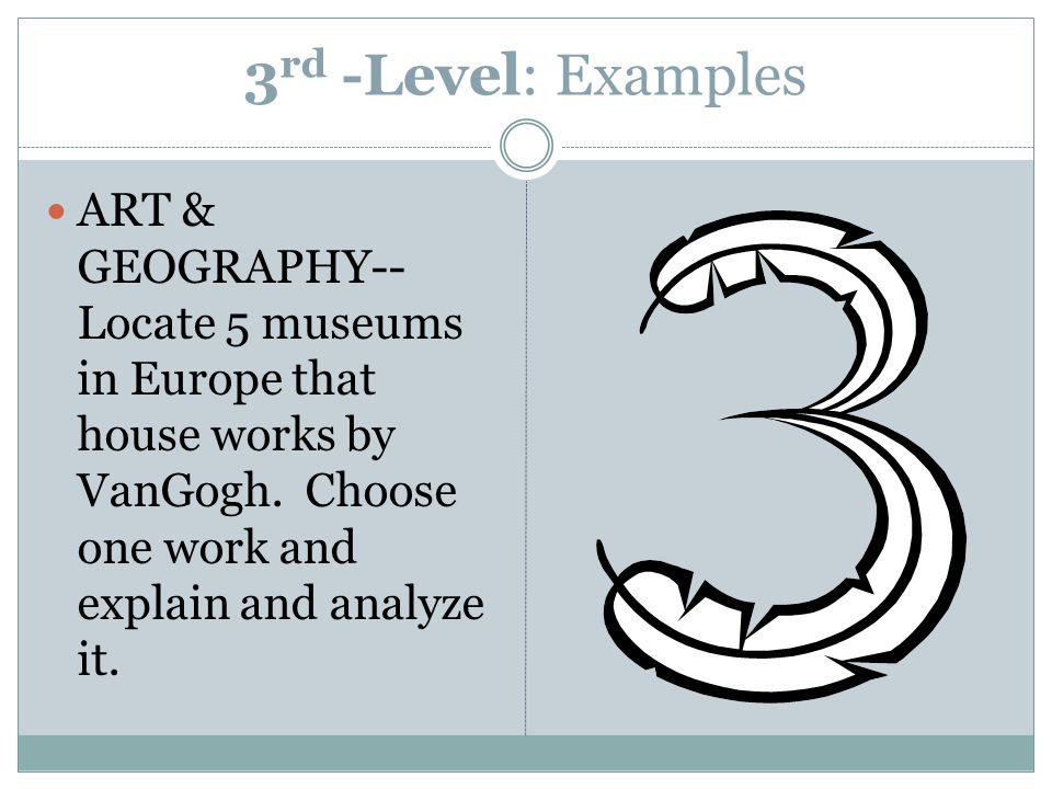 3 rd -Level: Examples ART & GEOGRAPHY-- Locate 5 museums in Europe that house works by VanGogh.