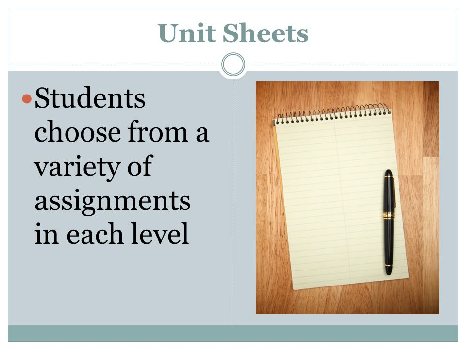 Unit Sheets Students choose from a variety of assignments in each level