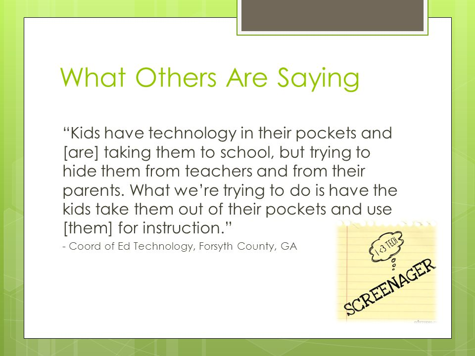 What Others Are Saying Kids have technology in their pockets and [are] taking them to school, but trying to hide them from teachers and from their parents.