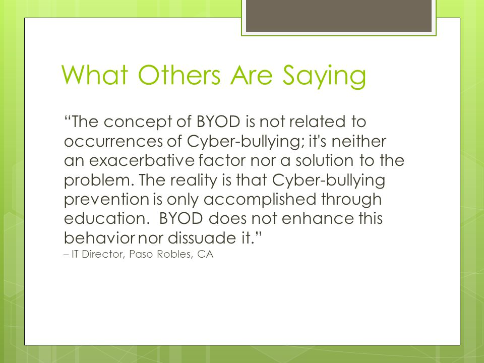 What Others Are Saying The concept of BYOD is not related to occurrences of Cyber-bullying; it s neither an exacerbative factor nor a solution to the problem.