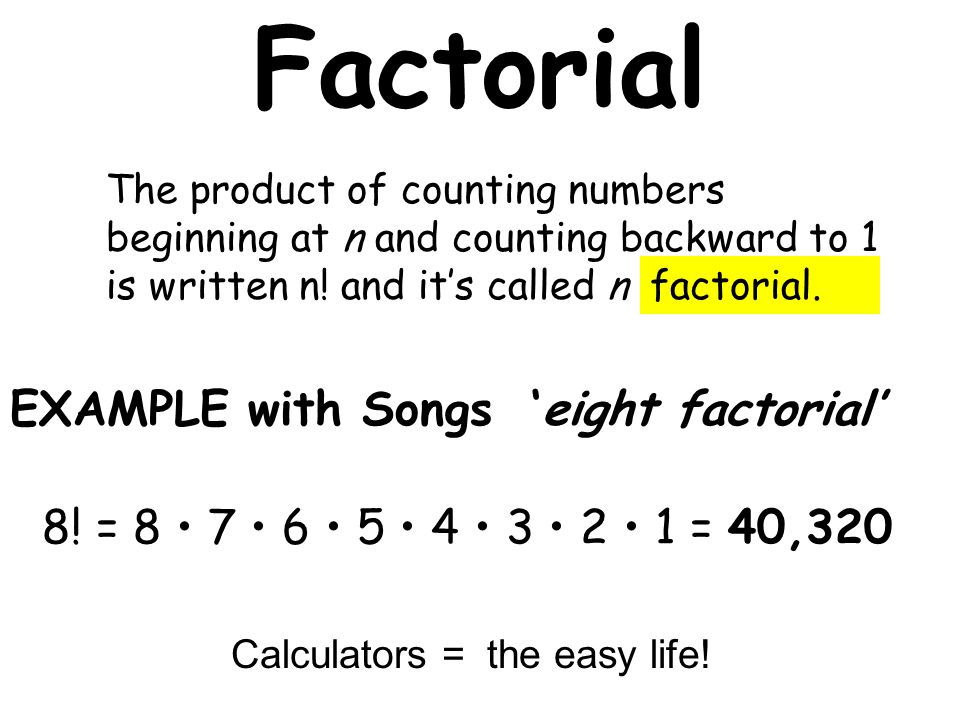 Factorial EXAMPLE with Songs 'eight factorial' The product of counting numbers beginning at n and counting backward to 1 is written n.