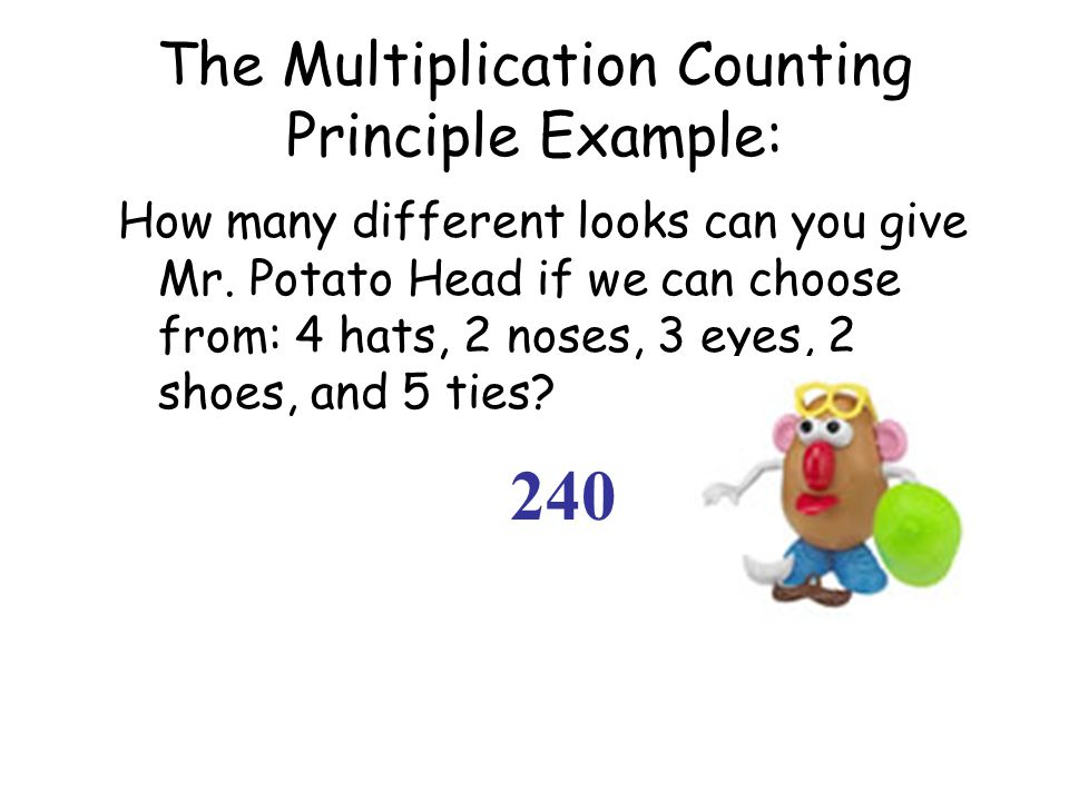 The Multiplication Counting Principle Example: How many different looks can you give Mr.