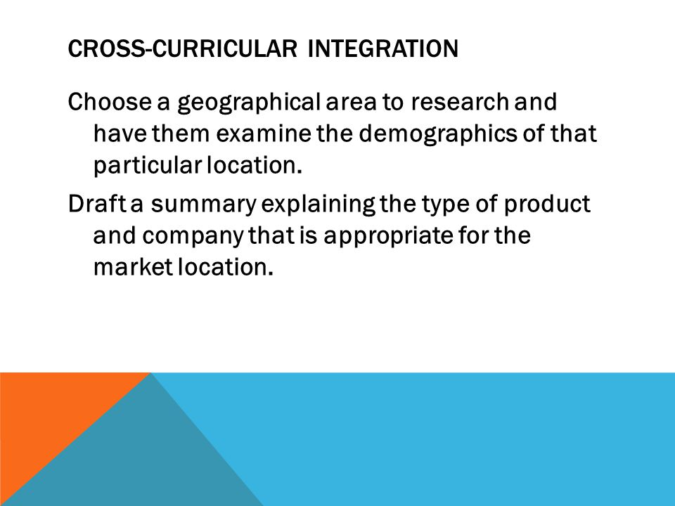 CROSS-CURRICULAR INTEGRATION Choose a geographical area to research and have them examine the demographics of that particular location. Draft a summar