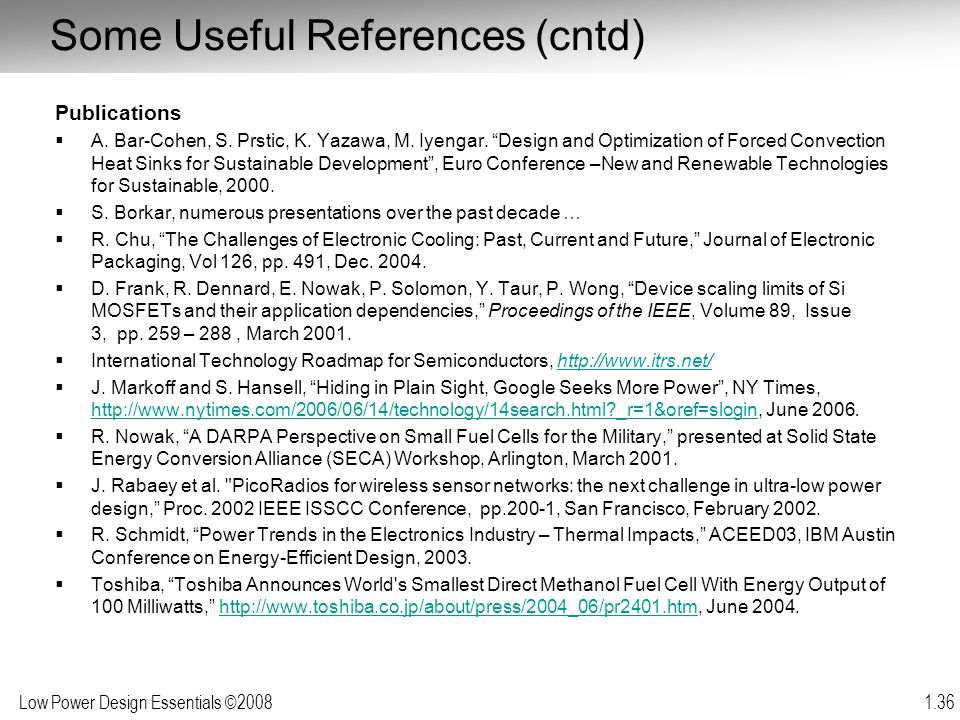 """Low Power Design Essentials ©2008 1.36 Some Useful References (cntd) Publications  A. Bar-Cohen, S. Prstic, K. Yazawa, M. Iyengar. """"Design and Optimi"""