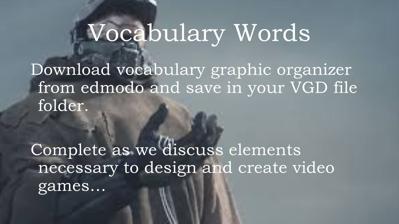 Vocabulary Words Download vocabulary graphic organizer from edmodo and save in your VGD file folder. Complete as we discuss elements necessary to desi