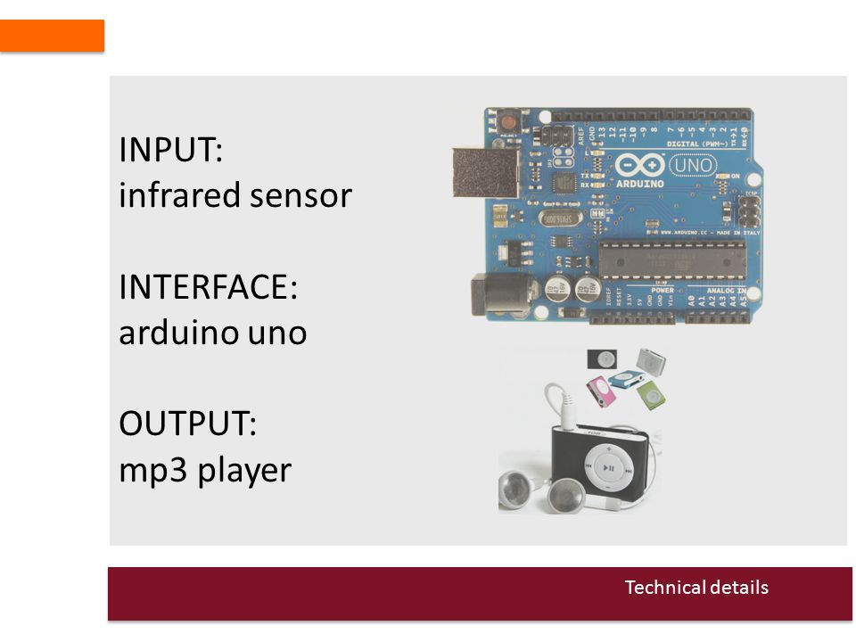 INPUT: infrared sensor INTERFACE: arduino uno OUTPUT: mp3 player Technical details