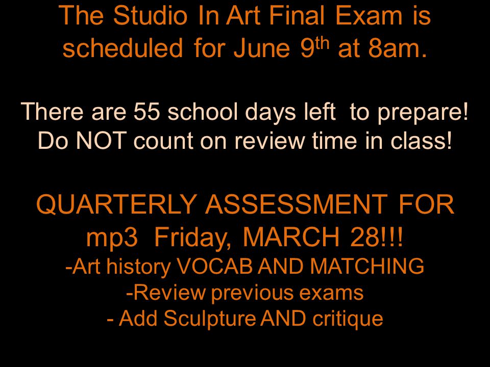 The Studio In Art Final Exam is scheduled for June 9 th at 8am. There are 55 school days left to prepare! Do NOT count on review time in class! QUARTE