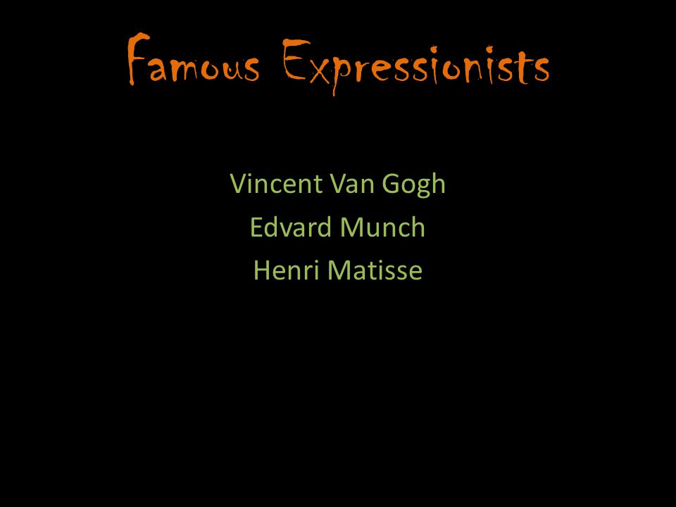 Famous Expressionists Vincent Van Gogh Edvard Munch Henri Matisse
