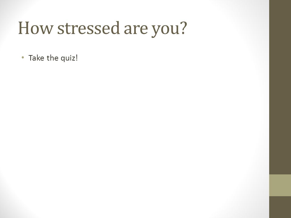 How stressed are you? Take the quiz!