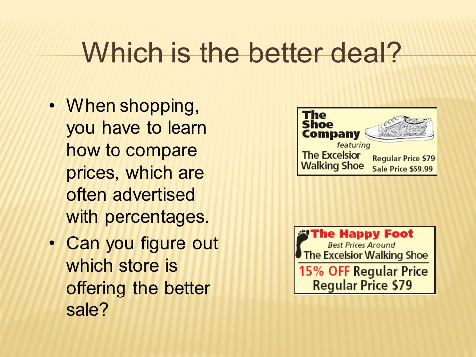 Which is the better deal? When shopping, you have to learn how to compare prices, which are often advertised with percentages. Can you figure out whic