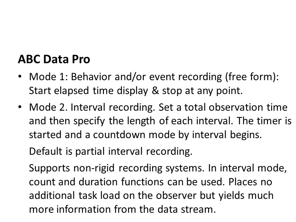 ABC Data Pro Mode 1: Behavior and/or event recording (free form): Start elapsed time display & stop at any point.