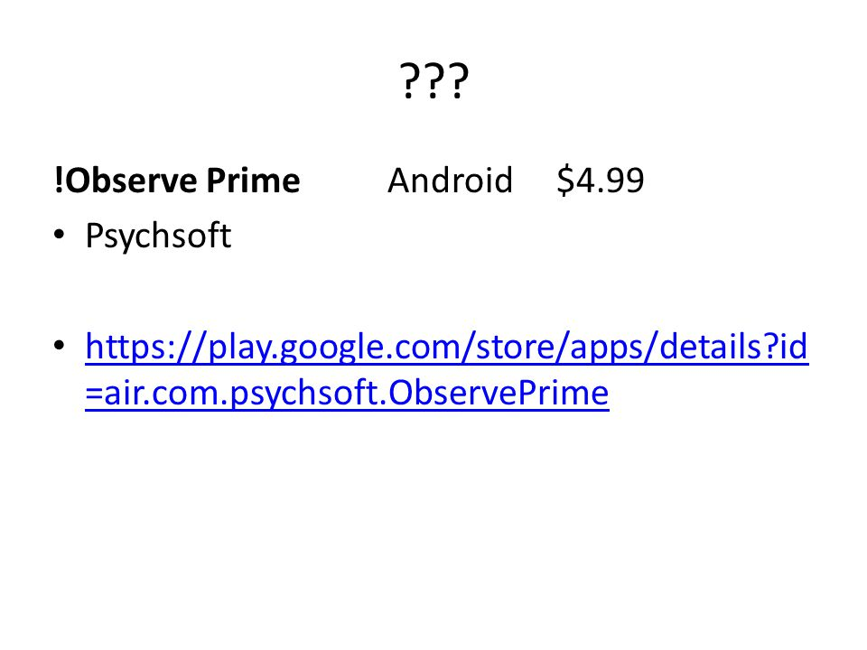 ??? !Observe Prime Android $4.99 Psychsoft https://play.google.com/store/apps/details?id =air.com.psychsoft.ObservePrime https://play.google.com/store