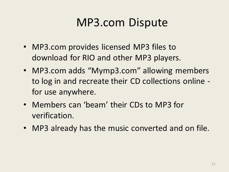 "17 MP3.com Dispute MP3.com provides licensed MP3 files to download for RIO and other MP3 players. MP3.com adds ""Mymp3.com"" allowing members to log in"