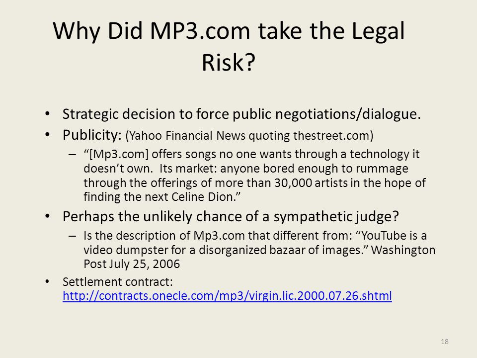 18 Why Did MP3.com take the Legal Risk. Strategic decision to force public negotiations/dialogue.