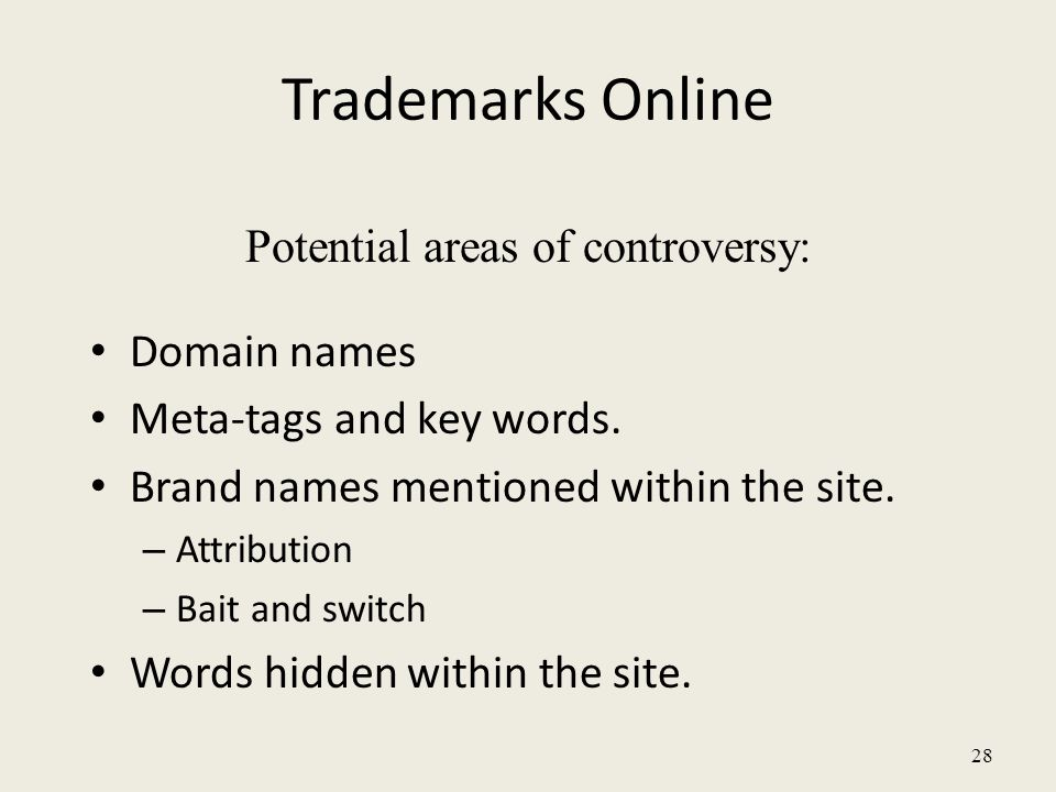 28 Trademarks Online Potential areas of controversy: Domain names Meta-tags and key words.