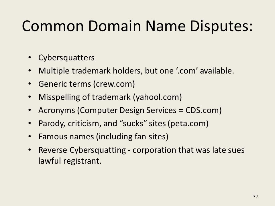 32 Common Domain Name Disputes: Cybersquatters Multiple trademark holders, but one '.com' available. Generic terms (crew.com) Misspelling of trademark