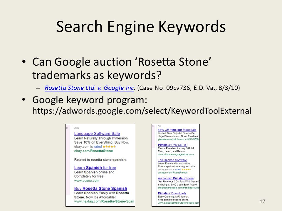 47 Search Engine Keywords Can Google auction 'Rosetta Stone' trademarks as keywords? – Rosetta Stone Ltd. v. Google Inc. (Case No. 09cv736, E.D. Va.,