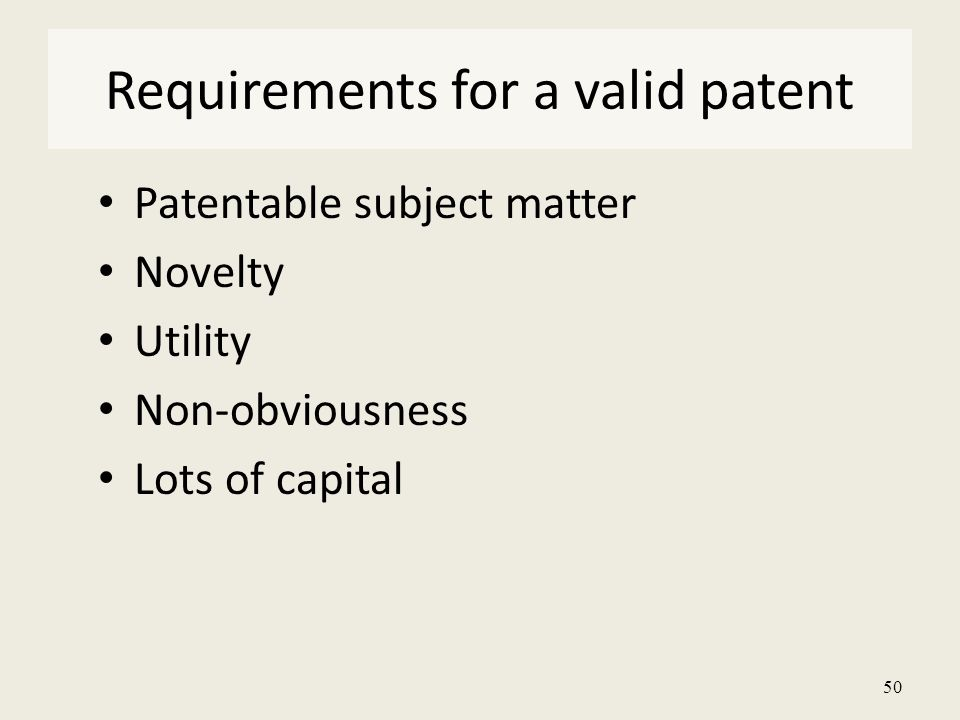 50 Patentable subject matter Novelty Utility Non-obviousness Lots of capital Requirements for a valid patent