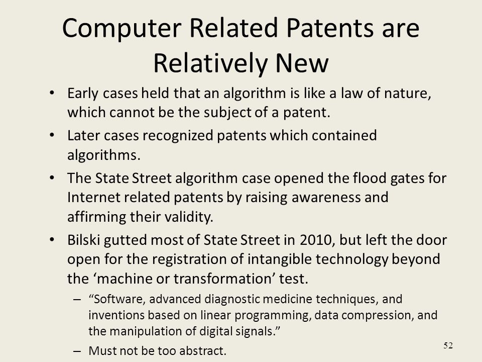 52 Early cases held that an algorithm is like a law of nature, which cannot be the subject of a patent.