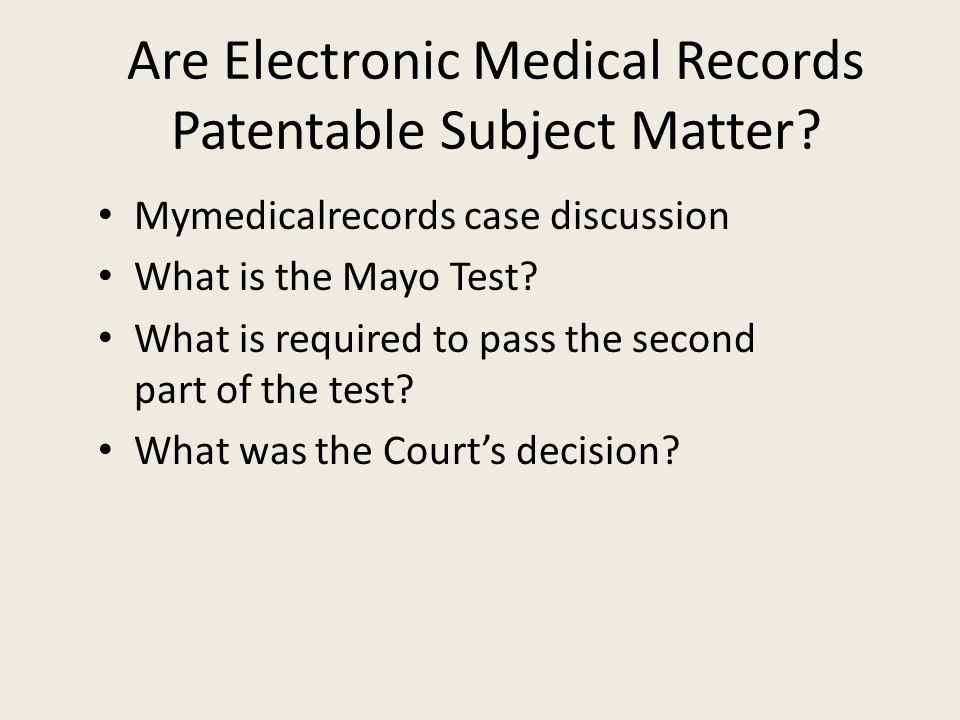 Are Electronic Medical Records Patentable Subject Matter? Mymedicalrecords case discussion What is the Mayo Test? What is required to pass the second