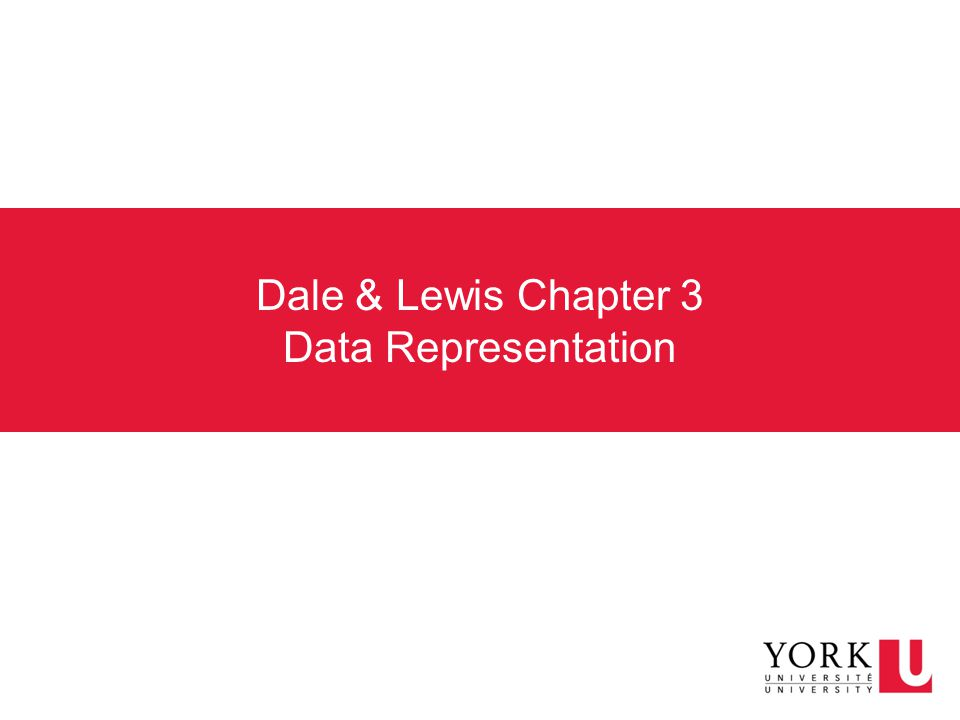 Dale & Lewis Chapter 3 Data Representation