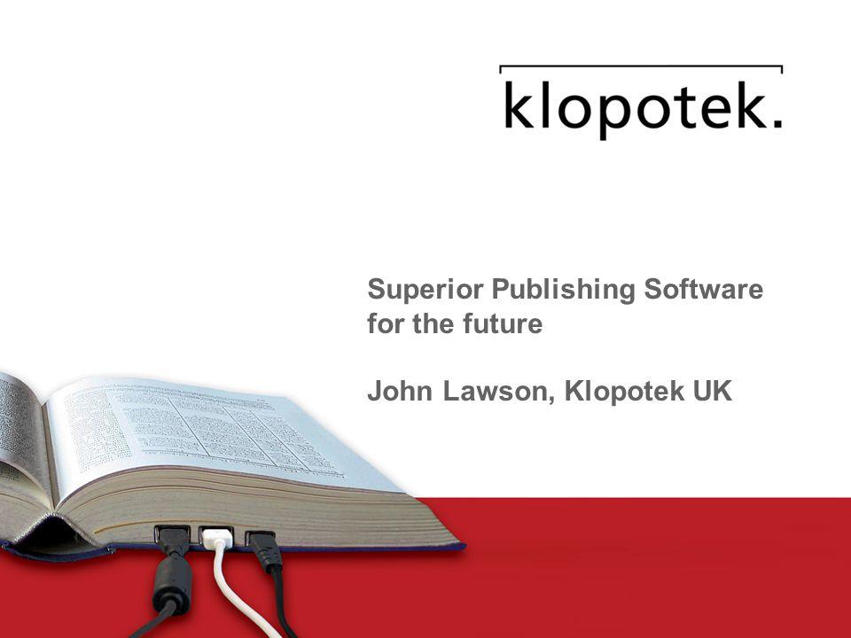 1 Superior Publishing Software for the future John Lawson, Klopotek UK