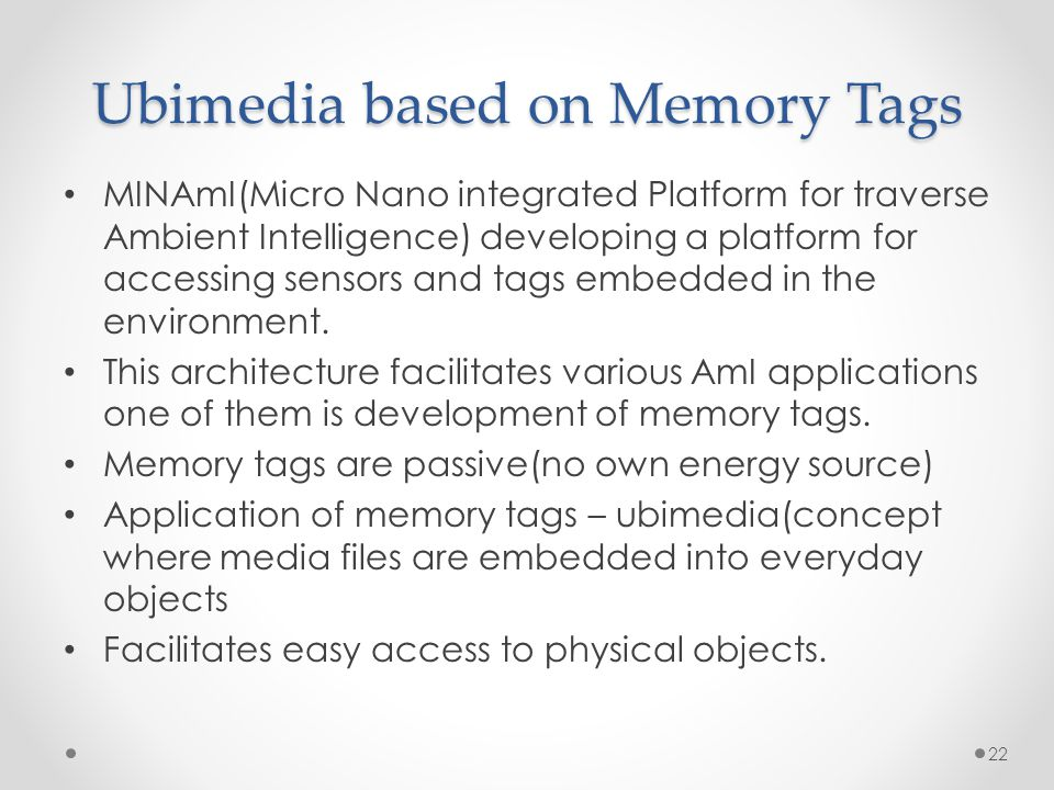 Ubimedia based on Memory Tags MINAmI(Micro Nano integrated Platform for traverse Ambient Intelligence) developing a platform for accessing sensors and tags embedded in the environment.