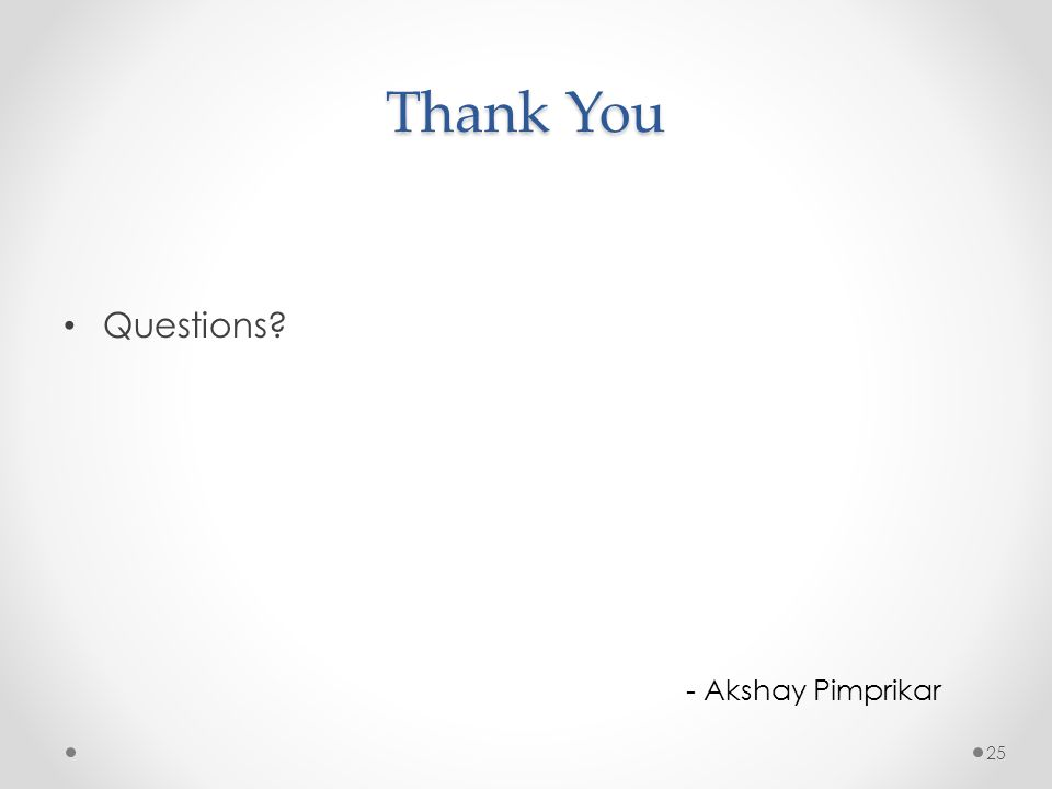 Thank You Questions? 25 - Akshay Pimprikar