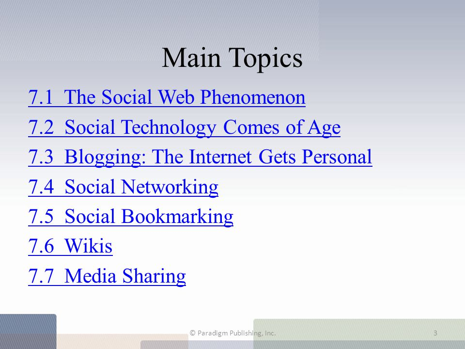 Main Topics 7.1 The Social Web Phenomenon 7.2 Social Technology Comes of Age 7.3 Blogging: The Internet Gets Personal 7.4 Social Networking 7.5 Social