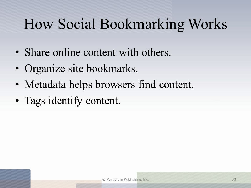 How Social Bookmarking Works Share online content with others. Organize site bookmarks. Metadata helps browsers find content. Tags identify content. ©