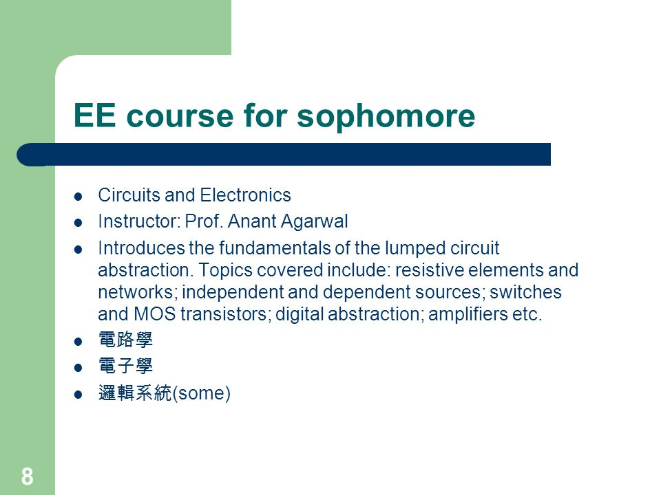 8 EE course for sophomore Circuits and Electronics Instructor: Prof.