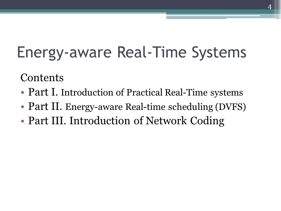 Energy-aware Real-Time Systems Contents Part I. Introduction of Practical Real-Time systems Part II. Energy-aware Real-time scheduling (DVFS) Part III