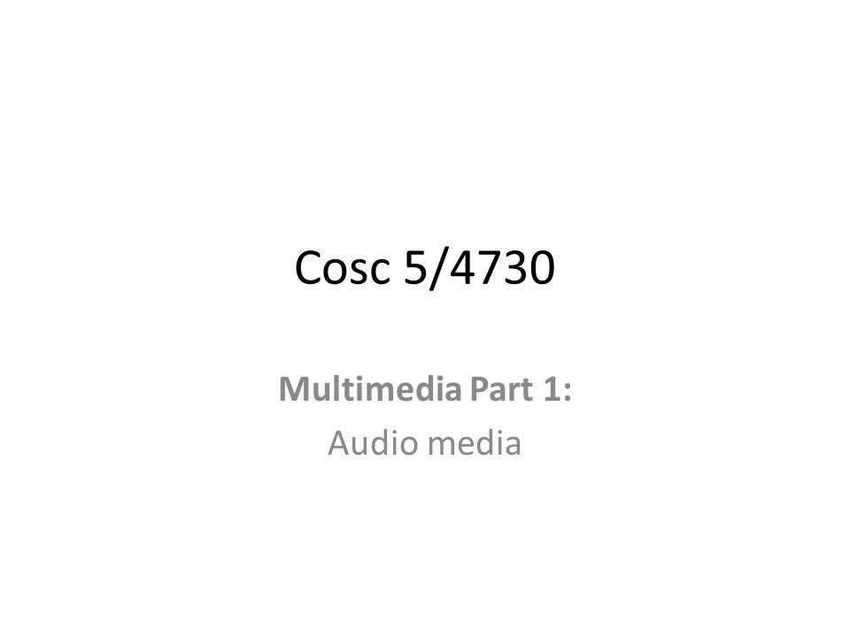 Cosc 5/4730 Multimedia Part 1: Audio media