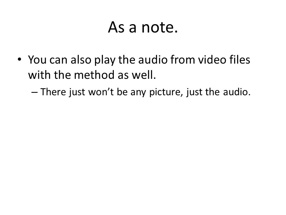 As a note. You can also play the audio from video files with the method as well.