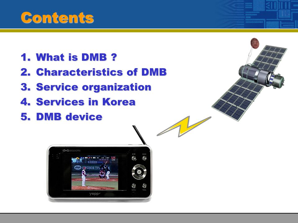 Contents 1.What is DMB .