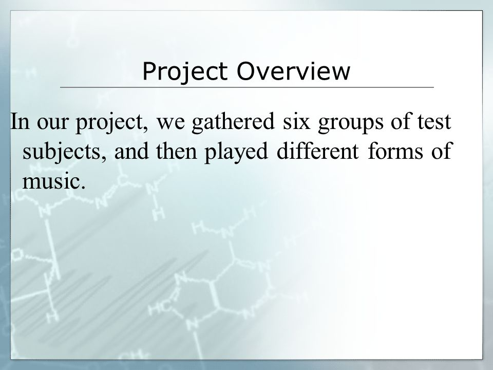 Project Overview In our project, we gathered six groups of test subjects, and then played different forms of music.