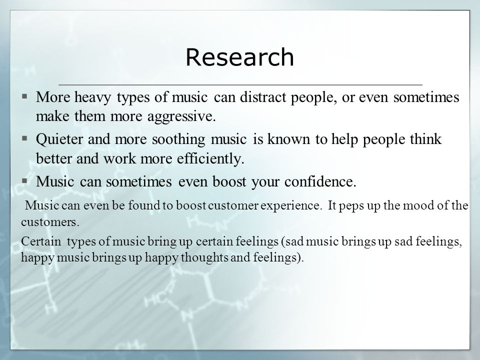 Research  More heavy types of music can distract people, or even sometimes make them more aggressive.  Quieter and more soothing music is known to h