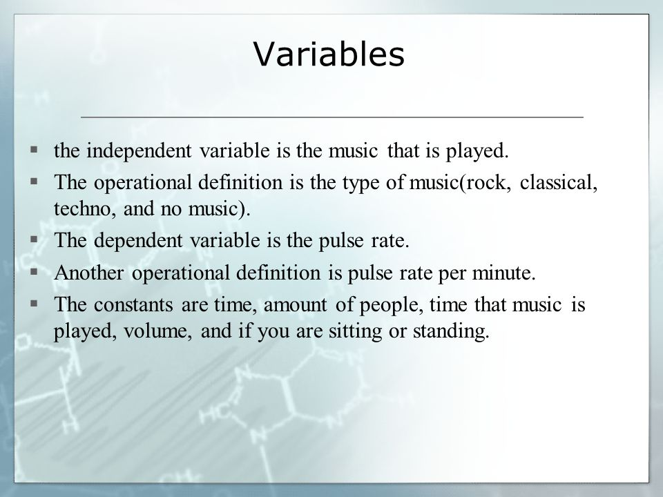 Variables  the independent variable is the music that is played.