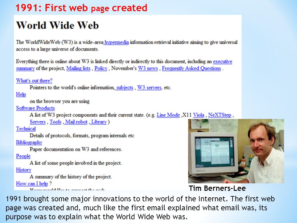 1991: First web page created 1991 brought some major innovations to the world of the Internet. The first web page was created and, much like the first